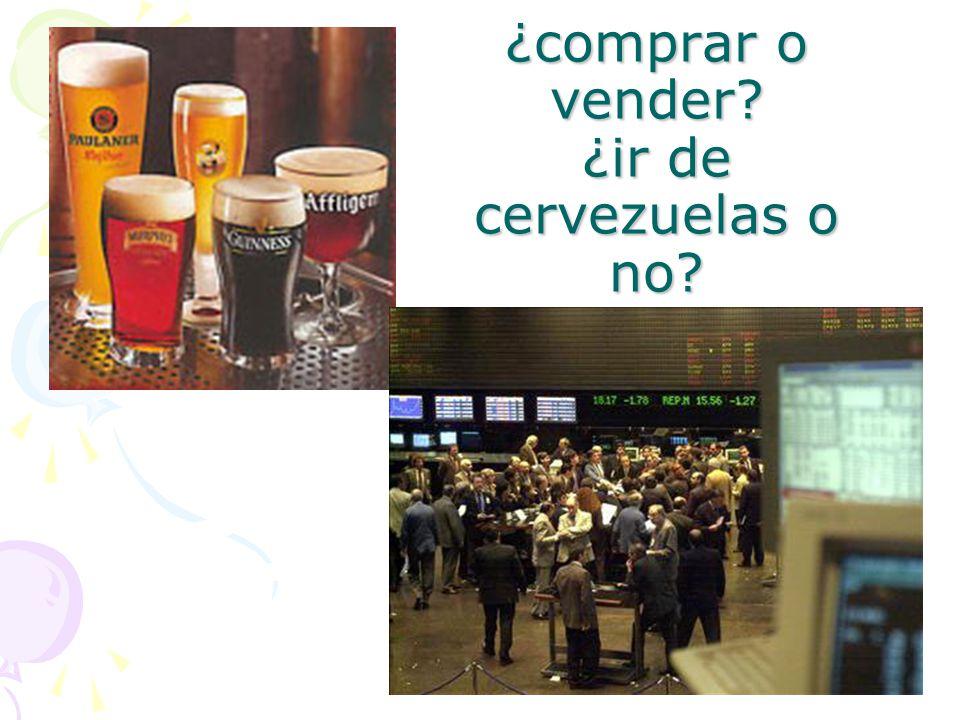 ¿comprar o vender ¿ir de cervezuelas o no