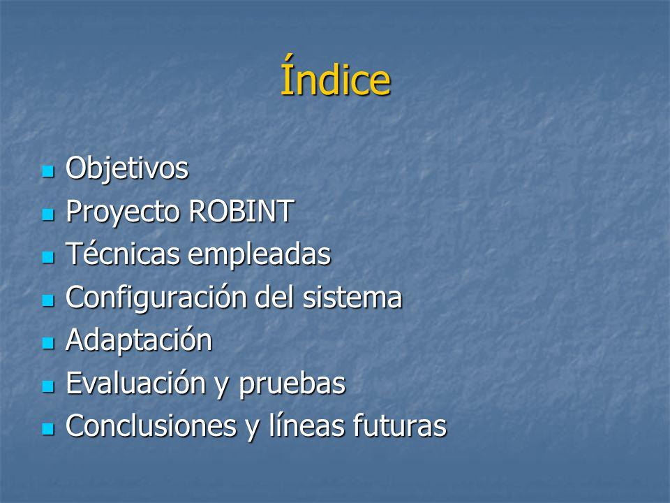 Índice Objetivos Proyecto ROBINT Técnicas empleadas