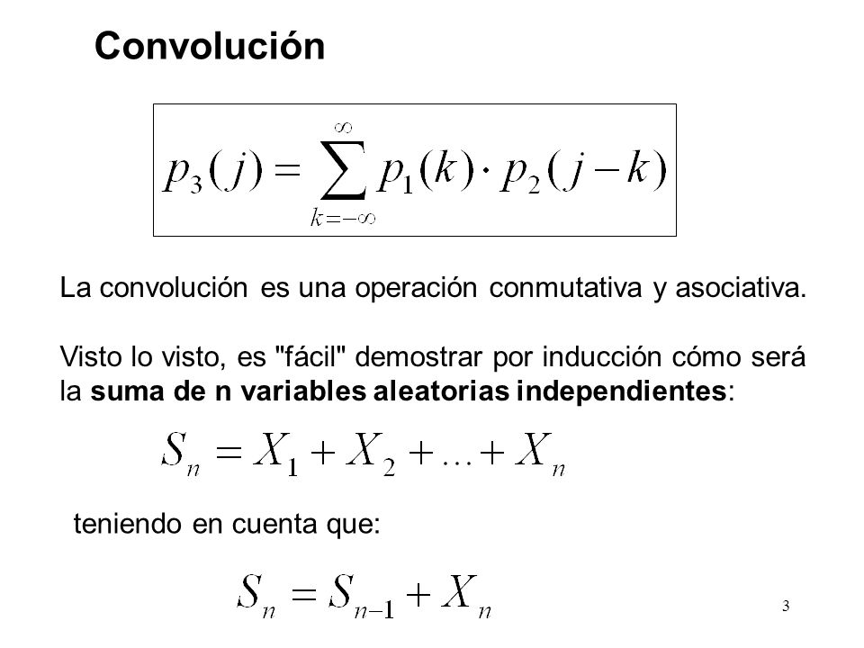 Convolución La convolución es una operación conmutativa y asociativa.