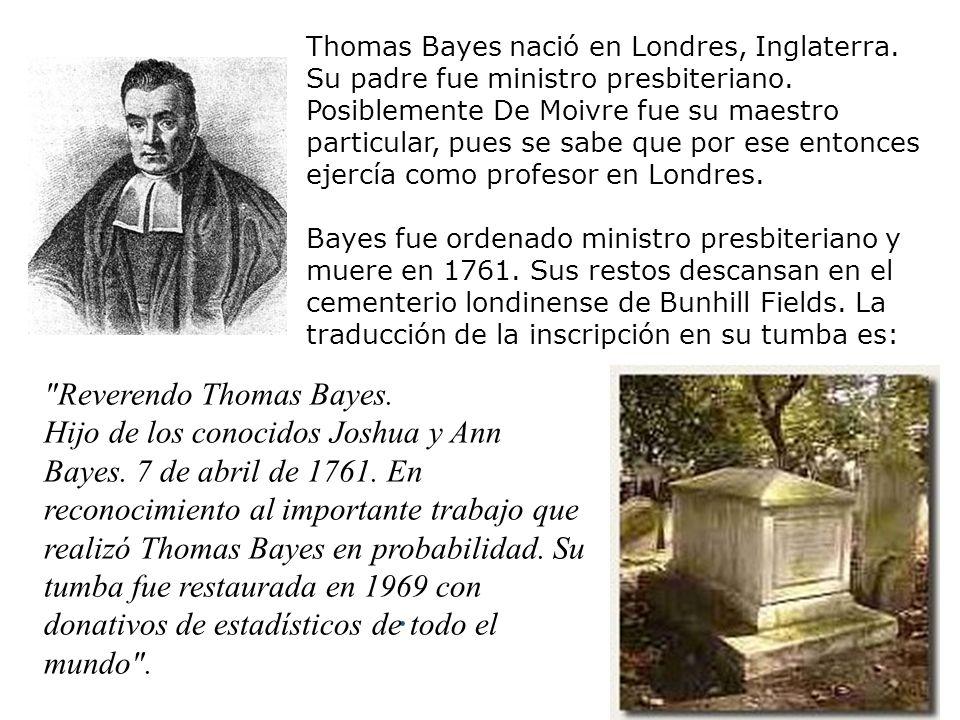 Thomas Bayes nació en Londres, Inglaterra.