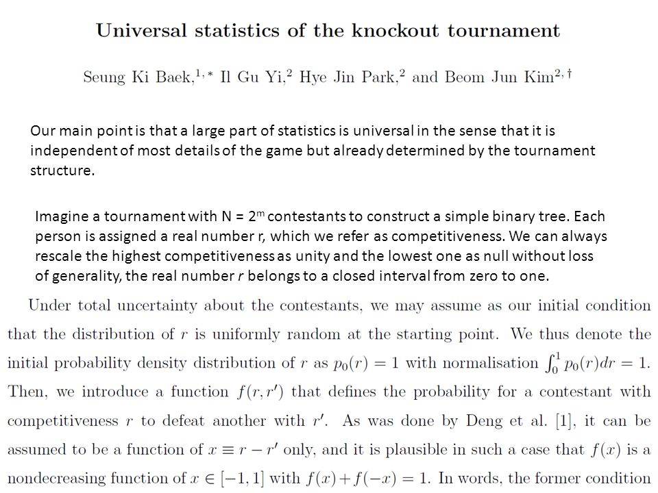 Our main point is that a large part of statistics is universal in the sense that it is independent of most details of the game but already determined by the tournament structure.