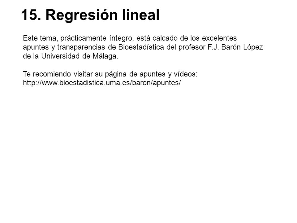 15. Regresión lineal Este tema, prácticamente íntegro, está calcado de los excelentes.