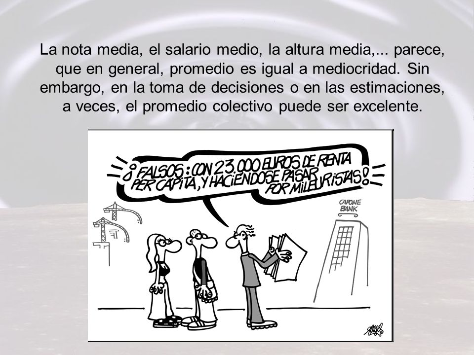 La nota media, el salario medio, la altura media,
