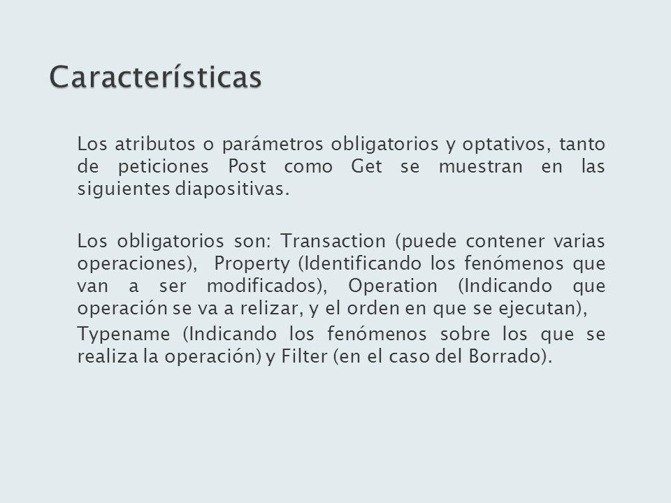 Características Los atributos o parámetros obligatorios y optativos, tanto de peticiones Post como Get se muestran en las siguientes diapositivas.