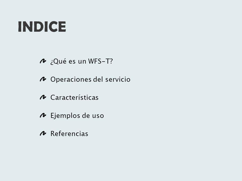 INDICE ¿Qué es un WFS-T Operaciones del servicio Características