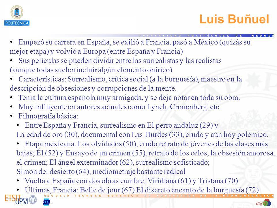 23 Luis Buñuel. Empezó su carrera en España, se exilió a Francia, pasó a México (quizás su. mejor etapa) y volvió a Europa (entre España y Francia)
