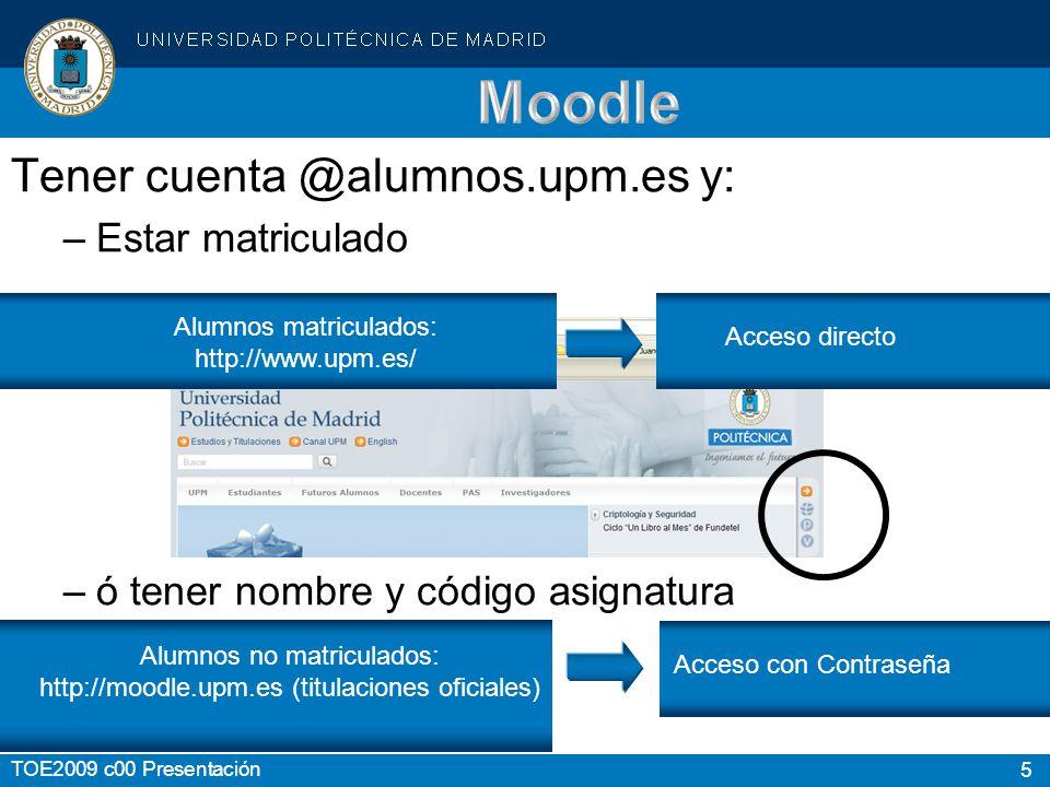 Moodle Tener cuenta @alumnos.upm.es y: Estar matriculado