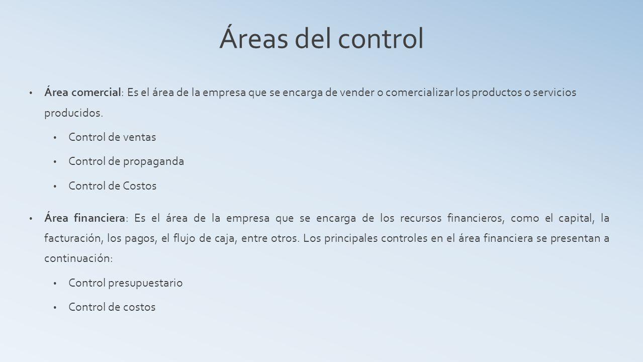 Áreas del control Área comercial: Es el área de la empresa que se encarga de vender o comercializar los productos o servicios producidos.