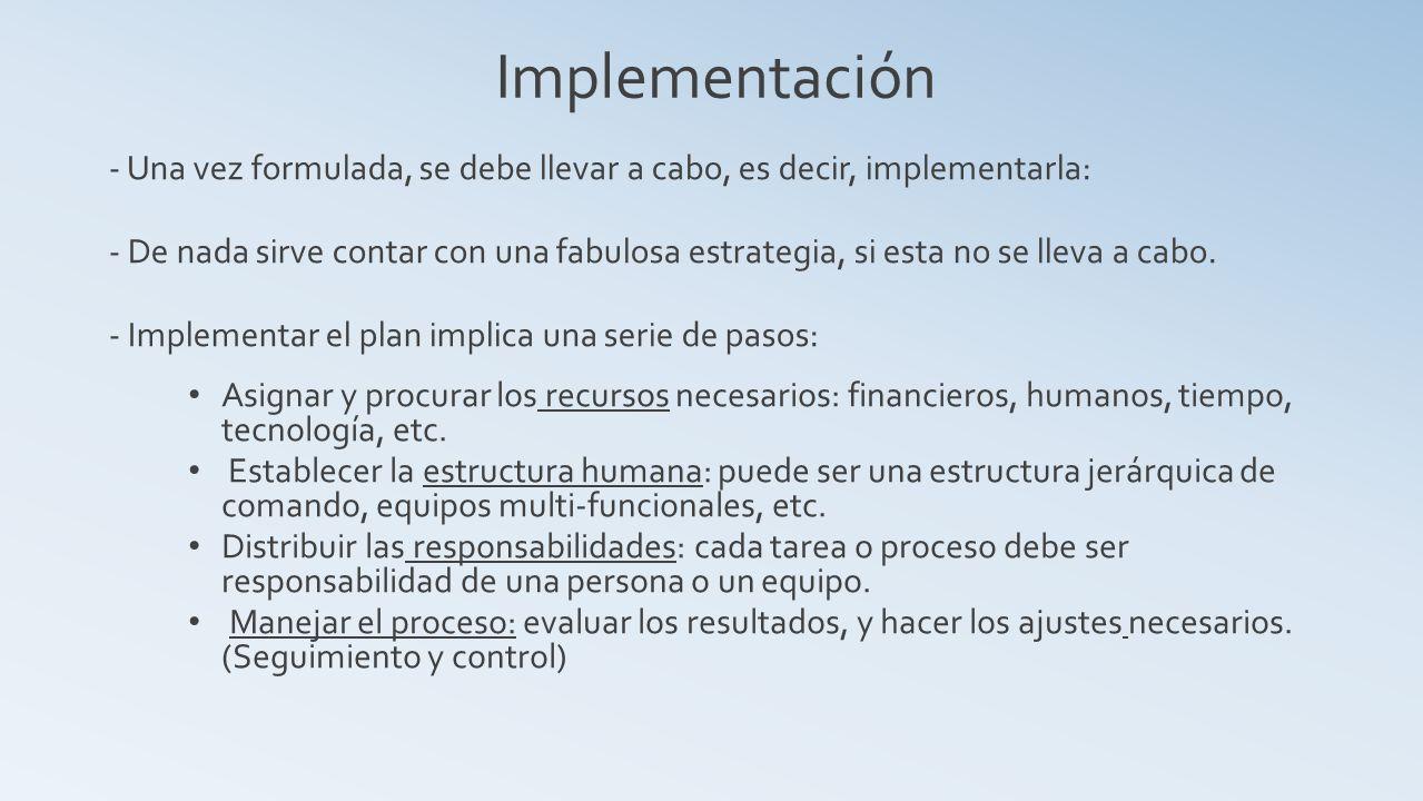 Implementación - Una vez formulada, se debe llevar a cabo, es decir, implementarla:
