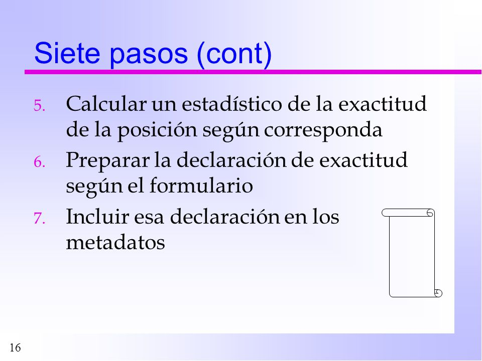Siete pasos (cont) Calcular un estadístico de la exactitud de la posición según corresponda.