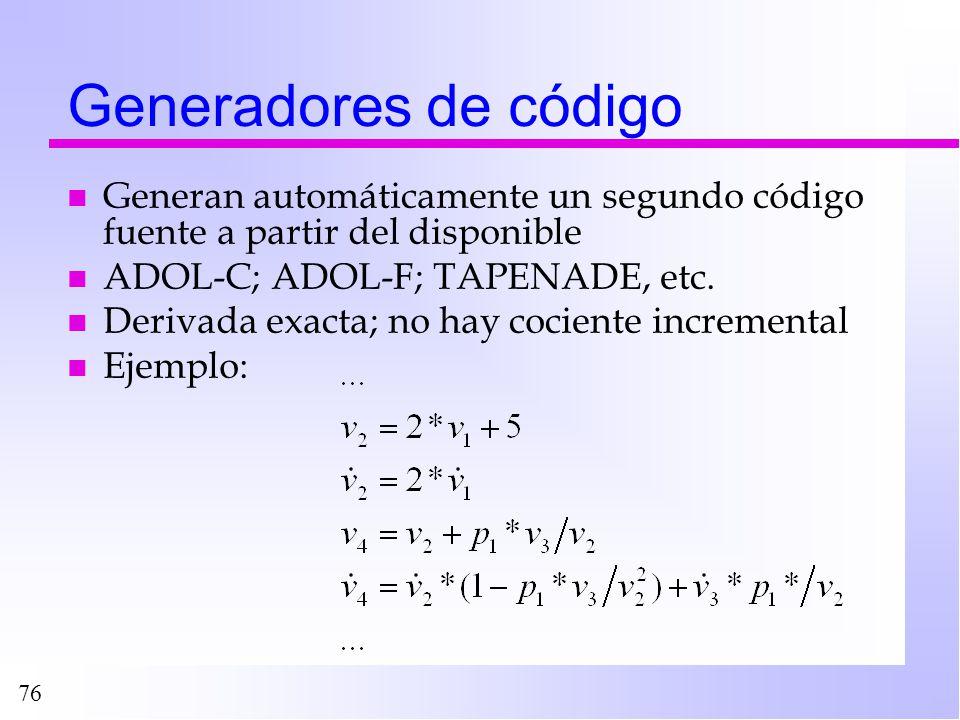 Generadores de código Generan automáticamente un segundo código fuente a partir del disponible. ADOL-C; ADOL-F; TAPENADE, etc.