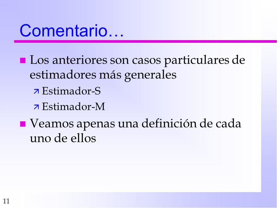 Comentario… Los anteriores son casos particulares de estimadores más generales. Estimador-S. Estimador-M.