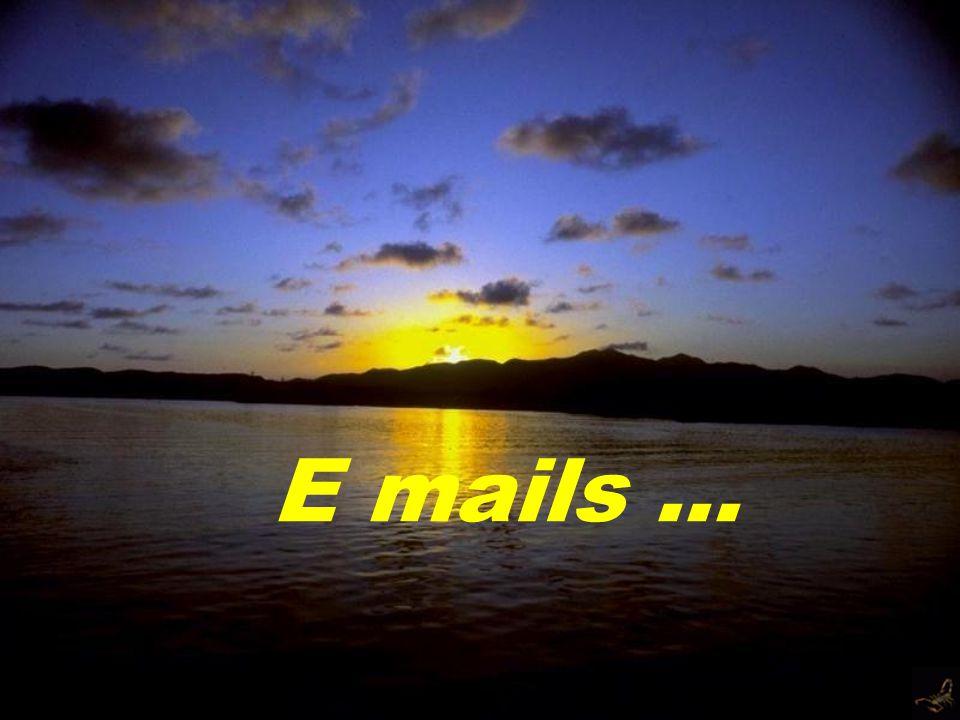 E mails ...