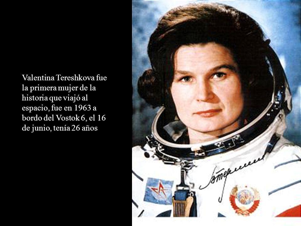 Valentina Tereshkova fue la primera mujer de la historia que viajó al espacio, fue en 1963 a bordo del Vostok 6, el 16 de junio, tenía 26 años