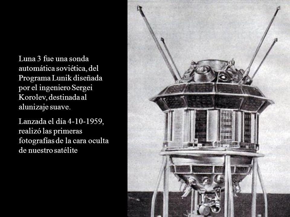 Luna 3 fue una sonda automática soviética, del Programa Lunik diseñada por el ingeniero Sergei Korolev, destinada al alunizaje suave.
