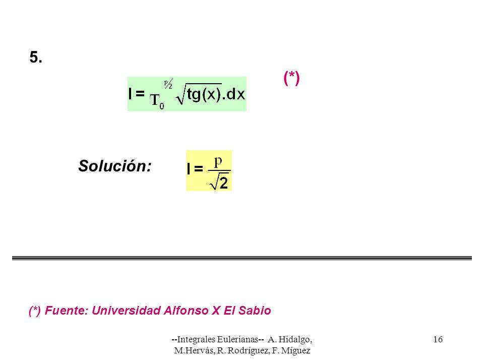 5. (*) Solución: (*) Fuente: Universidad Alfonso X El Sabio