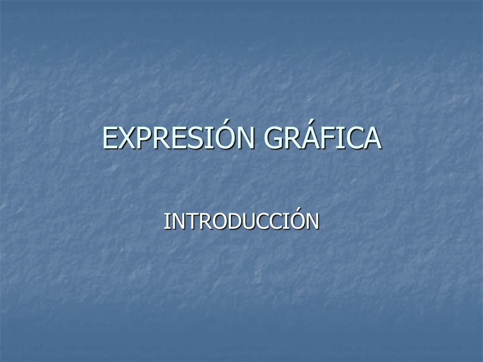 EXPRESIÓN GRÁFICA INTRODUCCIÓN