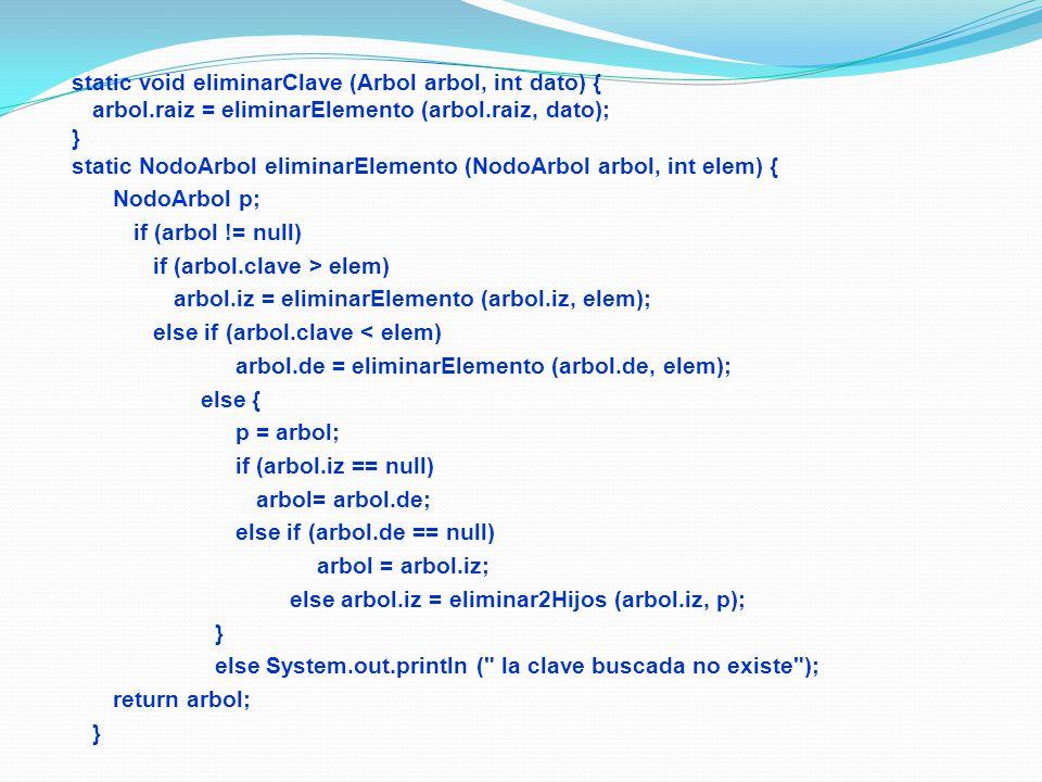 static void eliminarClave (Arbol arbol, int dato) { arbol