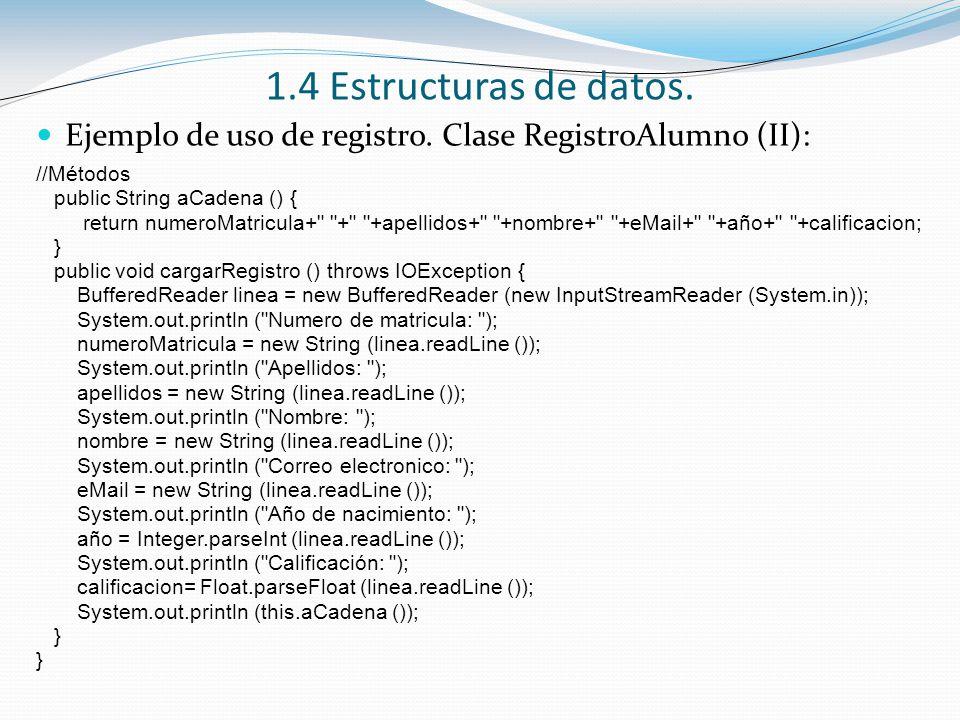 1.4 Estructuras de datos. Ejemplo de uso de registro. Clase RegistroAlumno (II): //Métodos. public String aCadena () {
