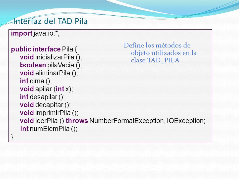 Interfaz del TAD Pila import java.io.*; public interface Pila { void inicializarPila (); boolean pilaVacia ();