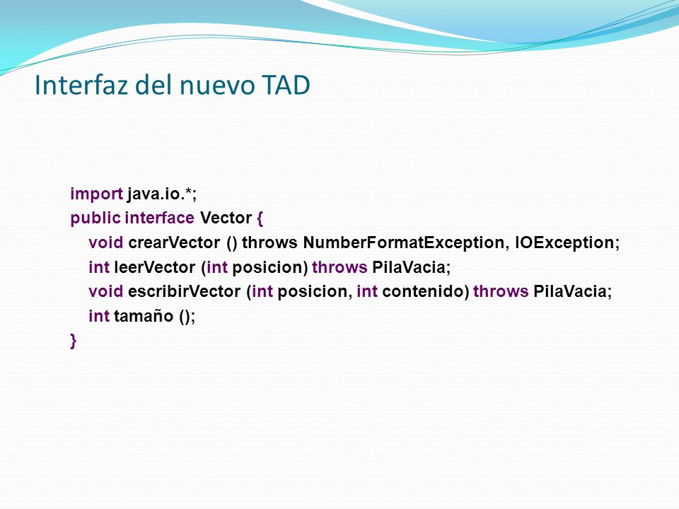 Interfaz del nuevo TAD import java.io.*; public interface Vector {