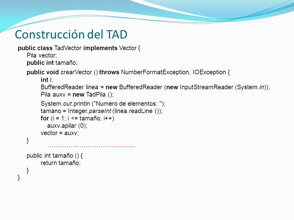 Construcción del TAD public class TadVector implements Vector { Pila vector; public int tamaño;