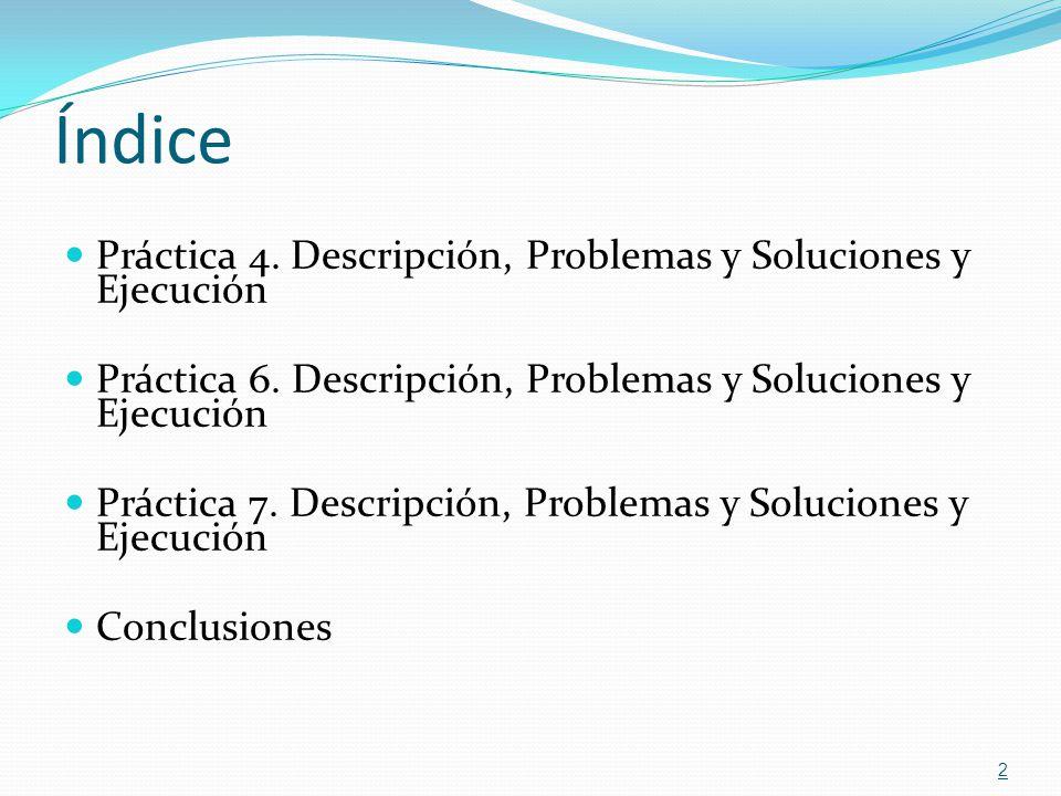 Índice Práctica 4. Descripción, Problemas y Soluciones y Ejecución