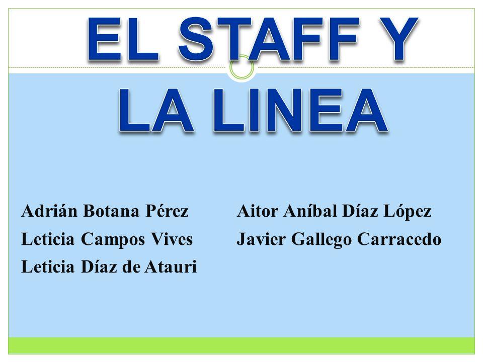 EL STAFF Y LA LINEA Adrián Botana Pérez Aitor Aníbal Díaz López
