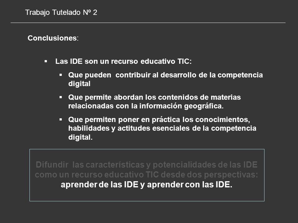 Trabajo Tutelado Nº 2 Conclusiones: Las IDE son un recurso educativo TIC: Que pueden contribuir al desarrollo de la competencia digital.