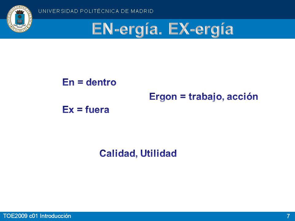 EN-ergía. EX-ergía En = dentro Ergon = trabajo, acción Ex = fuera