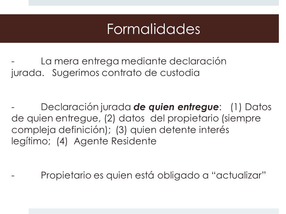 Formalidades - La mera entrega mediante declaración jurada. Sugerimos contrato de custodia.