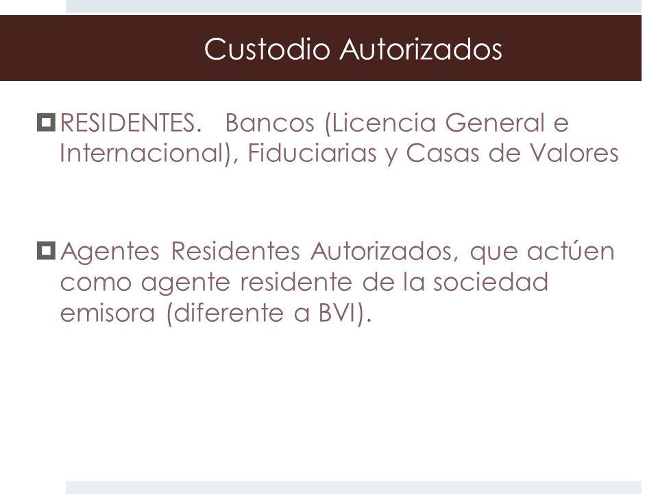 Custodio AutorizadosRESIDENTES. Bancos (Licencia General e Internacional), Fiduciarias y Casas de Valores.