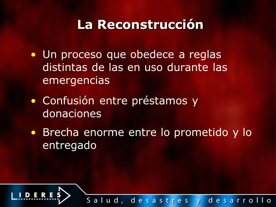 La Reconstrucción Un proceso que obedece a reglas distintas de las en uso durante las emergencias. Confusión entre préstamos y donaciones.