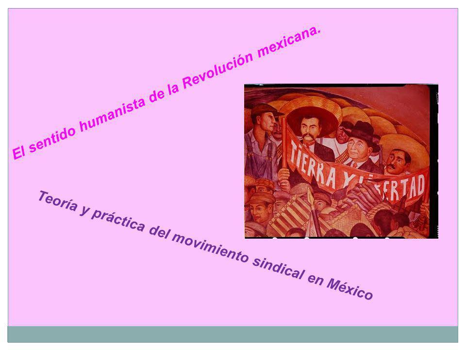 El sentido humanista de la Revolución mexicana.