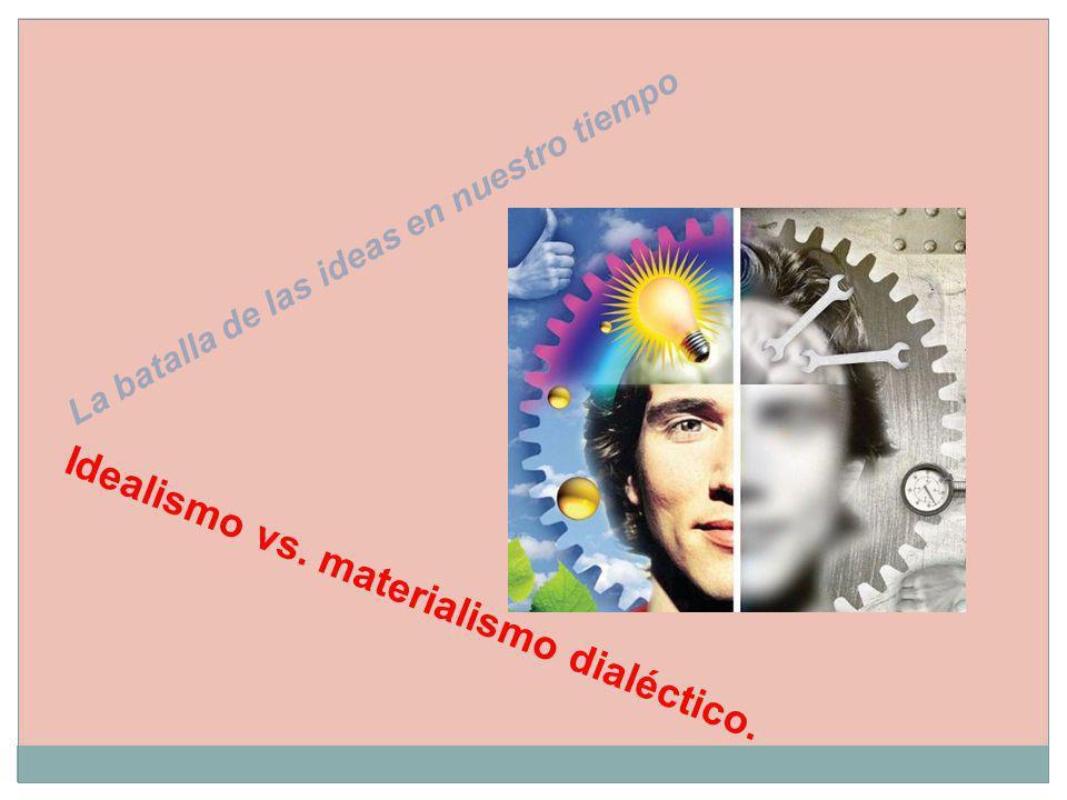 Idealismo vs. materialismo dialéctico.
