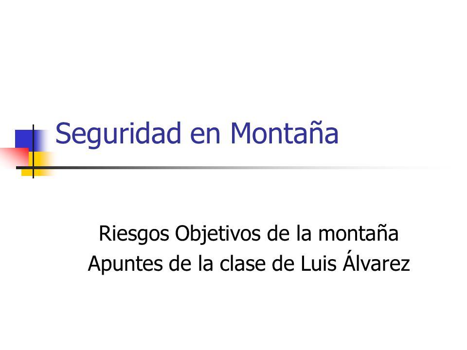 Riesgos Objetivos de la montaña Apuntes de la clase de Luis Álvarez