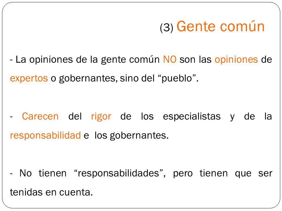 (3) Gente común - La opiniones de la gente común NO son las opiniones de expertos o gobernantes, sino del pueblo .