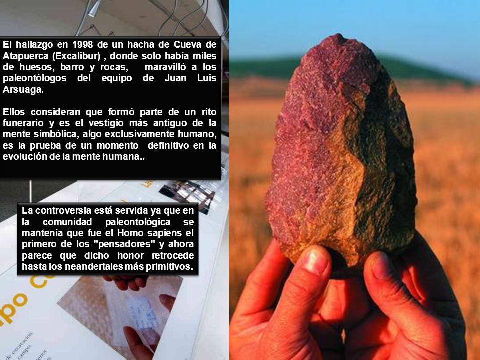 El hallazgo en 1998 de un hacha de Cueva de Atapuerca (Excalibur) , donde solo había miles de huesos, barro y rocas, maravilló a los paleontólogos del equipo de Juan Luis Arsuaga.