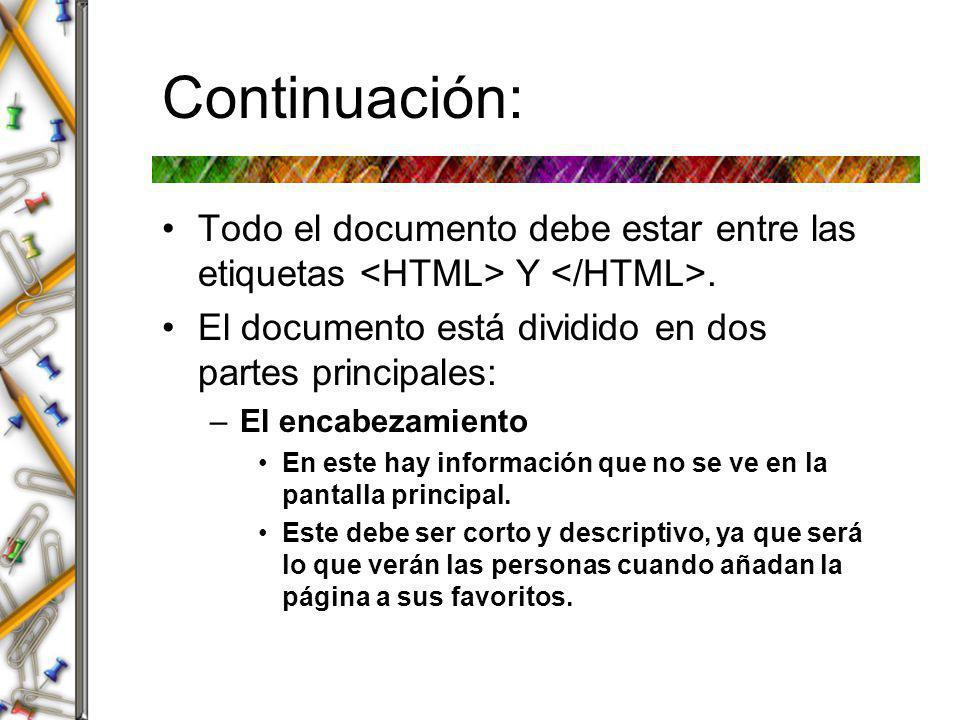 Continuación: Todo el documento debe estar entre las etiquetas <HTML> Y </HTML>. El documento está dividido en dos partes principales: