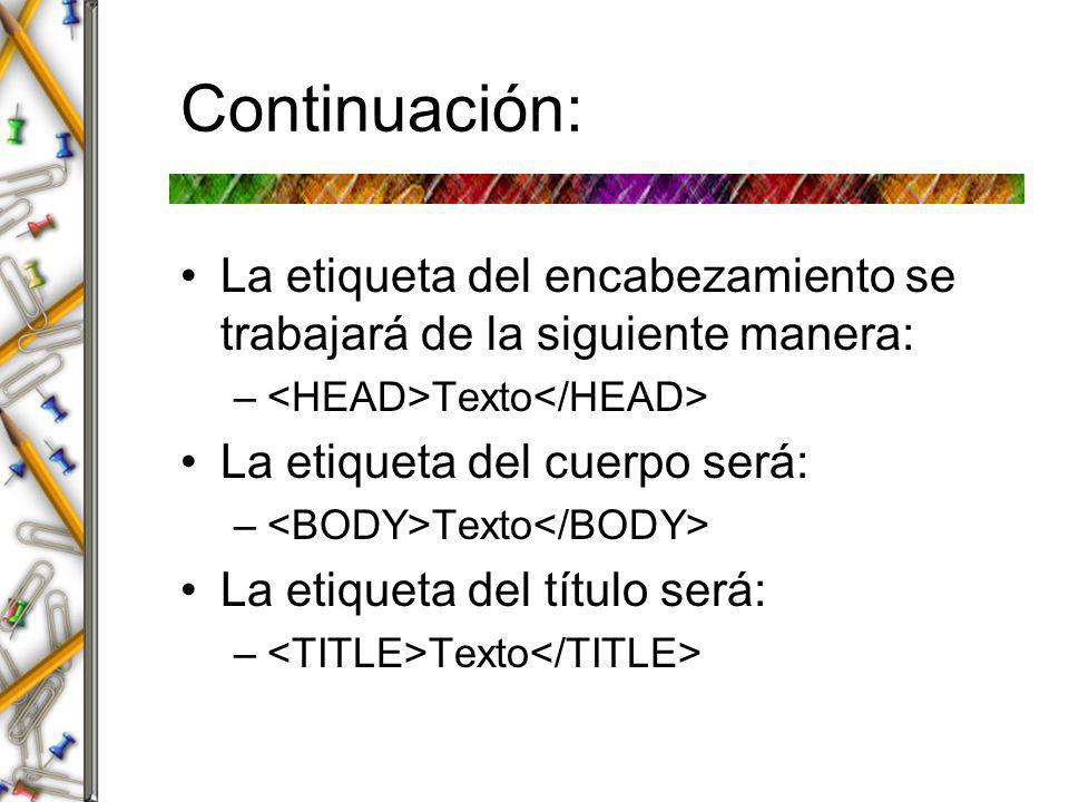 Continuación: La etiqueta del encabezamiento se trabajará de la siguiente manera: <HEAD>Texto</HEAD>