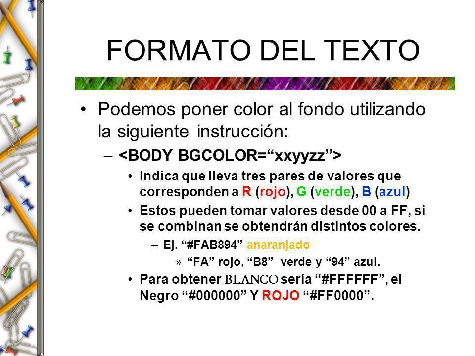 FORMATO DEL TEXTO Podemos poner color al fondo utilizando la siguiente instrucción: <BODY BGCOLOR= xxyyzz >