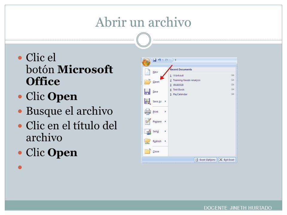 Abrir un archivo Clic el botón Microsoft Office Clic Open