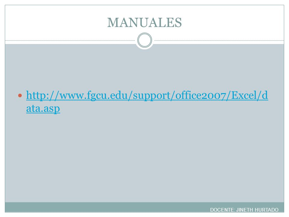 MANUALES http://www.fgcu.edu/support/office2007/Excel/data.asp