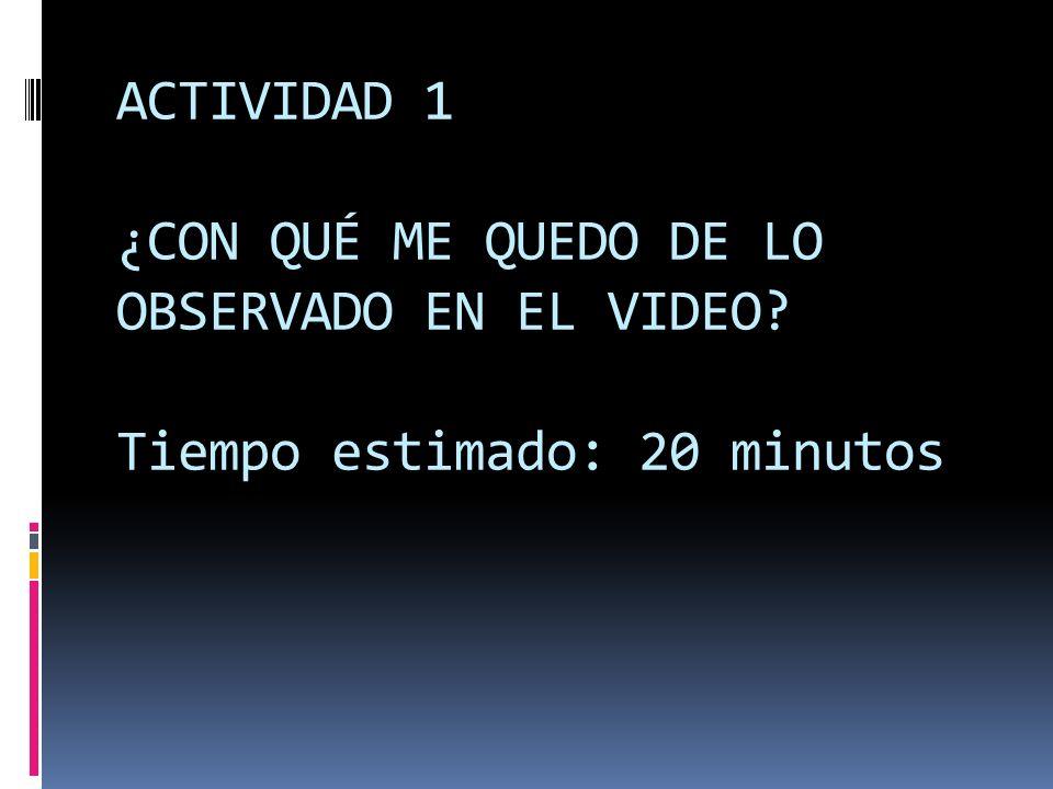 ACTIVIDAD 1 ¿CON QUÉ ME QUEDO DE LO OBSERVADO EN EL VIDEO