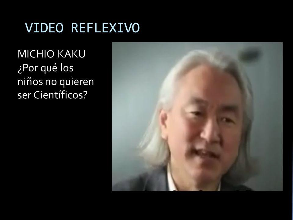 VIDEO REFLEXIVO MICHIO KAKU ¿Por qué los niños no quieren ser Científicos