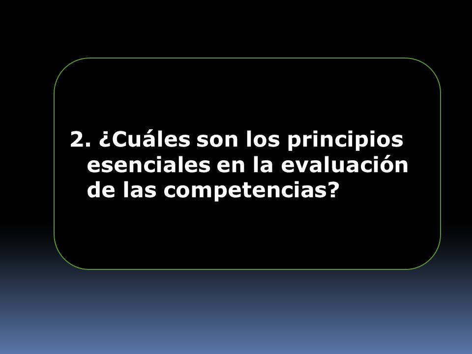 2. ¿Cuáles son los principios esenciales en la evaluación de las competencias