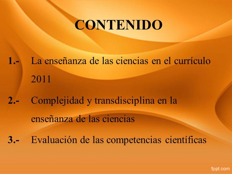 CONTENIDO 1.- La enseñanza de las ciencias en el currículo 2011