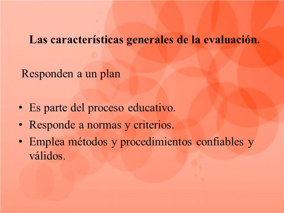 Las características generales de la evaluación.