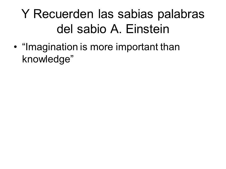 Y Recuerden las sabias palabras del sabio A. Einstein