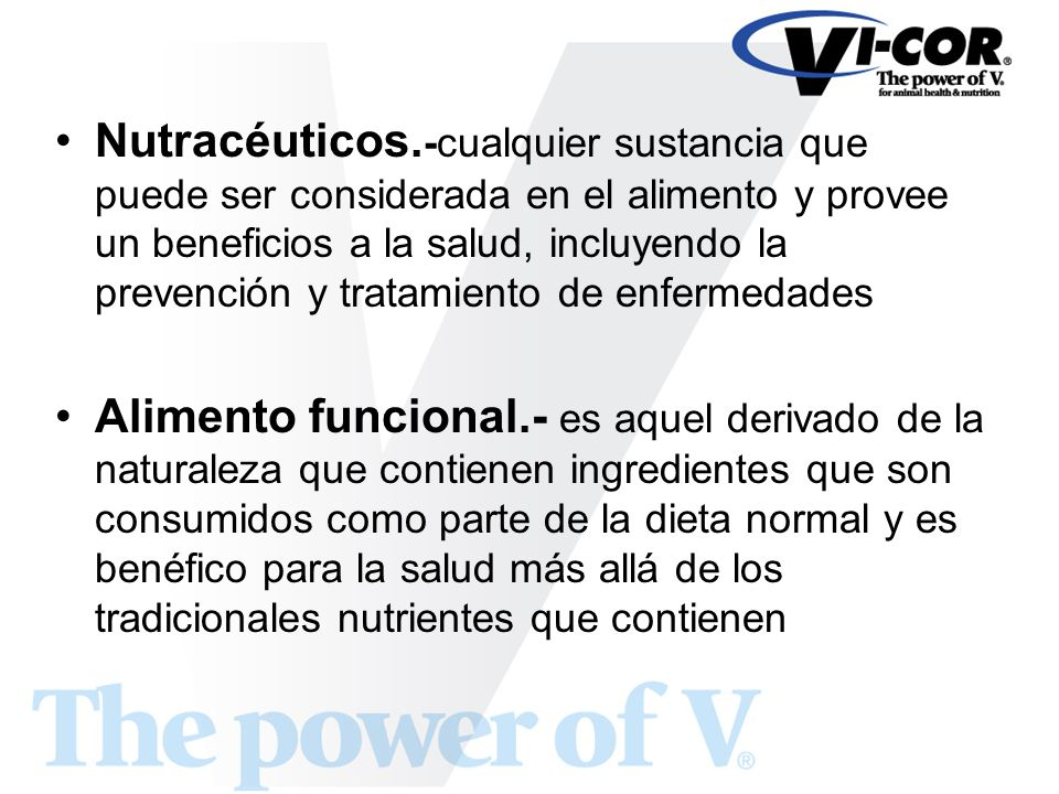 Nutracéuticos.-cualquier sustancia que puede ser considerada en el alimento y provee un beneficios a la salud, incluyendo la prevención y tratamiento de enfermedades